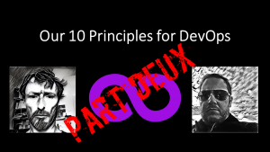 Episode 6 Our 10 principles for DevOps Part Deux
