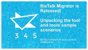 BizTalk Migrator 2020 Images - Webinar 2 unpacking and more scenarios 1