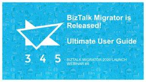 BizTalk Migrator 2020 Images - Webinar 4 Ultimate User Guide