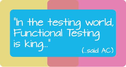 Functional Testing is King